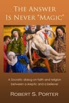 "The Answer is Never ""Magic"" ebook by Robert Porter"