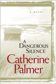 A Dangerous Silence ebook by Catherine Palmer