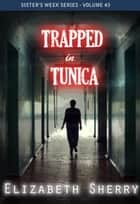 Trapped in tunica - Sisters' week Series, #3 ebook by Elizabeth Sherry