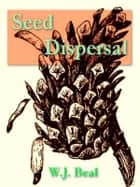Seed Dispersal ebook by W. J. Beal