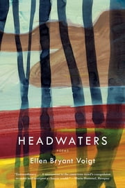 Headwaters: Poems ebook by Ellen Bryant Voigt