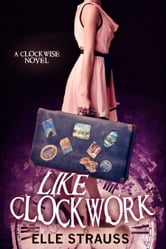 Like Clockwork - Young Adult Time Travel Romance ebook by Elle Strauss