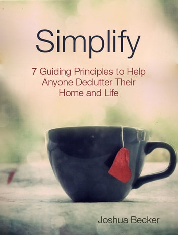Simplify - 7 Guiding Principles to Help Anyone Declutter Their Home and Life ebook by Joshua Becker