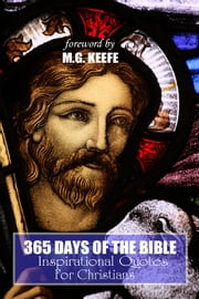 365 Days of the Bible - Inspirational Quotes for Christians ebook by MG Keefe