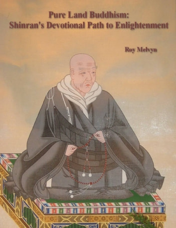 Pure Land Buddhism: Shinran's Devotional Path to Enlightenment ebook by Roy Melvyn