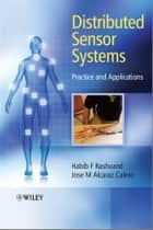 Distributed Sensor Systems - Practice and Applications ebook by Habib F. Rashvand, Jose M. Alcaraz Calero