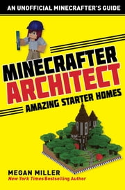 Minecrafter Architect: Amazing Starter Homes eBook by Megan Miller