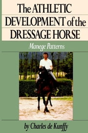 The Athletic Development of the Dressage Horse - Manege Patterns ebook by Charles de Kunffy