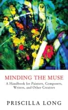 Minding the Muse ebook by Priscilla Long