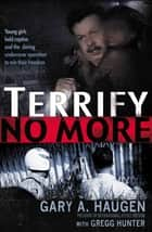 Terrify No More ebook by Gary Haugen,Gregg Hunter