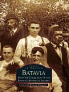 Batavia - From the Collection of the Batavia Historical Society eBook by Jim Edwards, Wynette Edwards