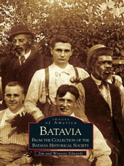 Batavia: - From the Collection of the Batavia Historical Society ebook by Jim Edwards