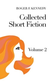 Collected Short Fiction - Volume 2 ebook by Roger F. Kennedy