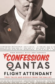 Confessions of a Qantas Flight Attendant - True Tales and Gossip from the Galley ebook by Owen Beddall,Libby Harkness
