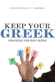 Keep Your Greek - Strategies for Busy People ebook by Constantine R. Campbell