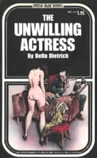 The Unwilling Actress ebook by Dietrich,Bella
