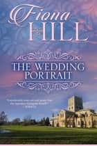 The Wedding Portrait ebook by Fiona Hill