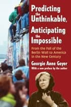 Predicting the Unthinkable, Anticipating the Impossible ebook by Georgie Anne Geyer,Georgie Anne Geyer