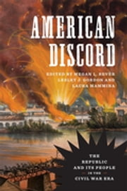 American Discord - The Republic and Its People in the Civil War Era ebook by Lesley J. Gordon, Megan L. Bever, Laura Mammina,...