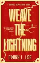 Weave the Lightning ebook by Corry L. Lee