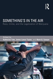 Something's in the Air - Race, Crime, and the Legalization of Marijuana ebook by Katherine Tate,James Lance Taylor,Mark Q. Sawyer