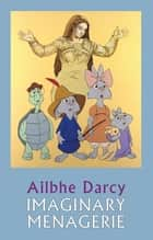 Imaginary Menagerie ebook by Ailbhe Darcy