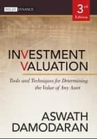 Investment Valuation - Tools and Techniques for Determining the Value of Any Asset ebook by Aswath Damodaran