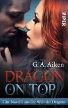 Dragon on Top - Eine Novelle aus der Welt der Dragons ebook by G. A. Aiken, Karen Gerwig