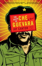 The Death of Che Guevara ebook by Jay Cantor
