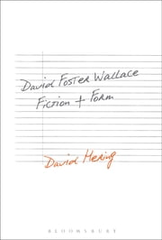 David Foster Wallace: Fiction and Form ebook by Dr. David Hering