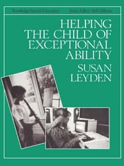 Helping the Child with Exceptional Ability ebook by Susan Leyden