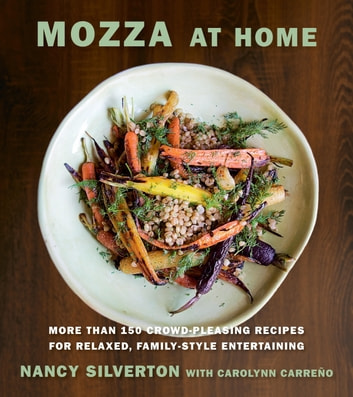 Mozza at Home - More than 150 Crowd-Pleasing Recipes for Relaxed, Family-Style Entertaining ebook by Nancy Silverton,Carolynn Carreno
