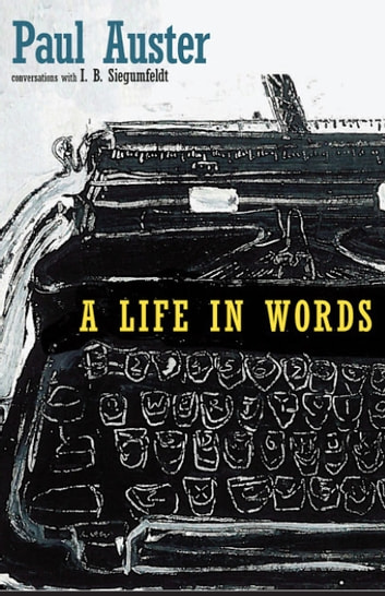 A Life in Words - In Conversation with I. B. Siegumfeldt ebook by Paul Auster,I. B. Siegumfeldt