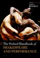 The Oxford Handbook of Shakespeare and Performance ebook by James C. Bulman