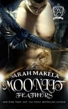 Moonlit Feathers - New Adult Shifter Romance ebook by Sarah Makela, Woodland Creek