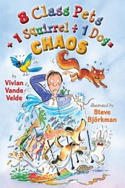 8 Class Pets + 1 Squirrel ÷ 1 Dog = CHAOS ebook by Vivian Vande Velde,Steve Björkman