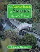 The Adventures of Smoky (It's a Cat's Life) - (It's a Cat's Life) eBook by Nicholas Nurston
