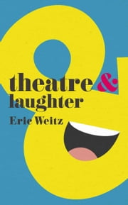 Theatre and Laughter ebook by Eric Weitz