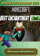 Minecraft Best Enchantment Guide ebook by Game Guides, Game Ultımate Game Guides