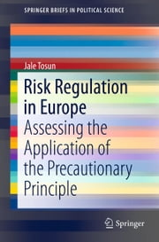 Risk Regulation in Europe - Assessing the Application of the Precautionary Principle ebook by Jale Tosun