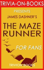 The Maze Runner by James Dashner (Trivia-On-Books) ebook by Trivion Books