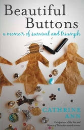 Beautiful Buttons - A Memoir of Survival and Triumph ebook by Cathrine Ann