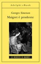 Maigret è prudente - Le inchieste di Maigret (67 di 75) ebook by Georges Simenon