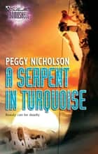 A Serpent In Turquoise (Mills & Boon Silhouette) ebook by Peggy Nicholson