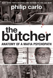 The Butcher - Anatomy of a Mafia Psychopath ebook by Philip Carlo