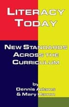 Literacy Today - New Standards Across the Curriculum ebook by Dennis Adams, Mary Hamm