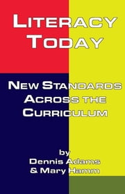 Literacy Today - New Standards Across the Curriculum ebook by Dennis Adams,Mary Hamm