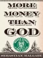 More Money Than God - Hedge Funds and the Making of a New Elite ebook by Sebastian Mallaby