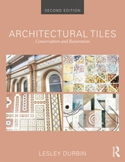 Architectural Tiles: Conservation and Restoration ebook by Lesley Durbin,Lesley Durbin