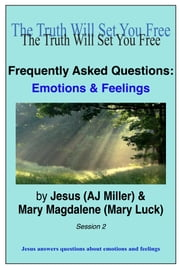 Frequently Asked Questions: Emotions & Feelings Session 2 ebook by Jesus (AJ Miller),Mary Magdalene (Mary Luck)